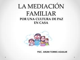 LA MEDIACIÓN FAMILIAR CULTURA DE PAZ EN CASA