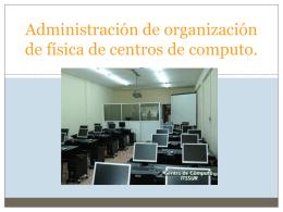 Administración dey organización de física de centros de computo.