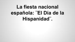 La fiesta nacional española: ¨El Día de la Hispanidad¨.
