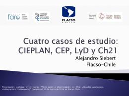 Cuatro casos de estudio: CIEPLAN, CEP, LyD y Ch21 - FLACSO