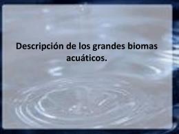 Descripción de los grandes biomas acuáticos. 0