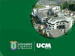 ucm_presentacion_gral - Universidad Católica de Manizales