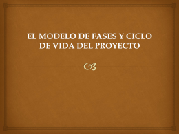 EL MODELO DE FASES Y CICLO DE VIDA DEL PROYECTO