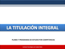 Instituto Tecnológico de Ciudad Valles LA TITULACIÓN INTEGRAL