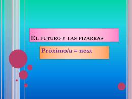 El futuro y las pizarras Próximo/a = next