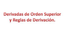 Derivadas de Orden Superior y Reglas de Derivación.