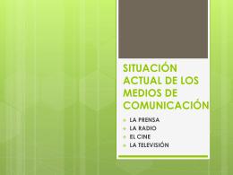 SITUACIÓN ACTUAL DE LOS MEDIOS DE COMUNICACIÓN