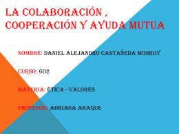 La colaboración , cooperación y ayuda mutua