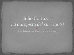22. Mai 2012: Beatrice Maierhofer: Julio Cortázar