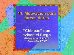 *Chispas* que avivan el fuego Philippians 3:12*14 Proverbs 27:17