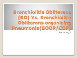 (BO) Vs. Bronchiolitis Obliterans organizing Pneumonia(BOOP/COP)