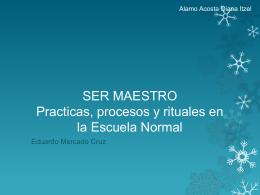 Ser maestro Practicas, procesos y rituales en la Escuela Normal