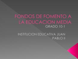FONDOS DE FOMENTO A LA EDUCACION MEDIA