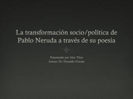 La transformación socio/política de Pablo Neruda a través de su