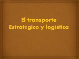 El transporte Estratégico y logística