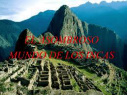 El Asombroso Mundo de los Incas