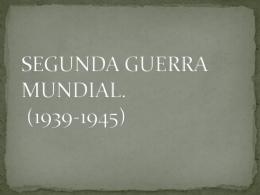 SEGUNDA GUERRA MUNDIAL. (1939-1945) - liceo