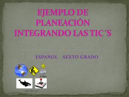 EJEMPLO DE PLANEACIÓN INTEGRANDO LAS TIC´S