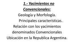 1.- Yacimientos no Convencionales: Geología y Morfología