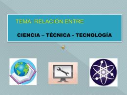 RELACIÓN ENTRE TÉCNICA, CIENCIA Y TECNOLOGÍA.