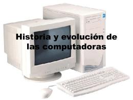Historia y evolución de las computadoras