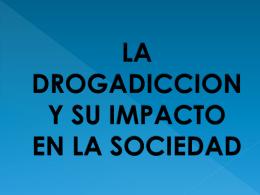 LA DROGADICCION Y SU IMPACTO EN LA SOCIEDAD
