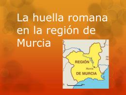 La huella romana en la región de Murcia