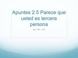 Apuntes 2.5 Parece que usted es tercera persona - LexSpanish1-2