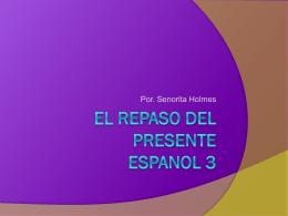 El repaso del Presente Espanol 3