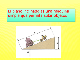 El plano inclinado es una máquina simple que permite subir objetos