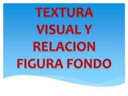 TEXTURA VISUAL Y RELACION FIGURA FONDO