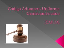 Código Aduanero Uniforme Centroaméricano (CAUCA)