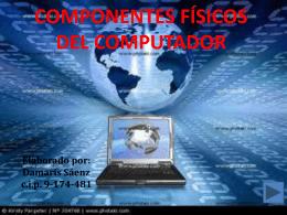 COMPONENTES FÍSICOS DEL COMPUTADOR