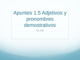 Apuntes 1.5 Adjetivos y pronombres demostrativos - LexSpanish1-2