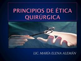 principios de ética quirúrgica - Licenciada María Elena Alemán B.