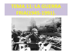 TEMA 11: LA GUERRA FRIA(1945-1991).