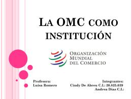 La OMC como institución Profesora: Integrantes - rei4-ucv-eei