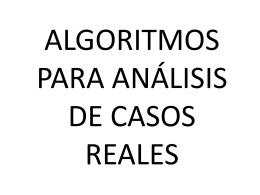 ALGORITMOS PARA ANÁLISIS DE CASOS REALES