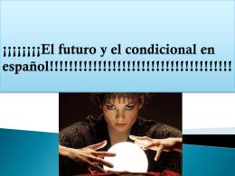 ¡¡¡¡¡¡¡¡El futuro y el condicional en español