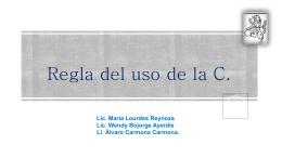Regla del uso de la C. - Prof. María de Lourdes Reynoso