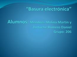 *Basura electrónica* Alumnos: Mendoza Molina Martin y Zertuche
