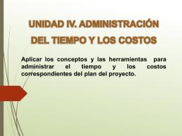 UNIDAD IV. ADMINISTRACIÓN DE TIEMPO Y COSTO