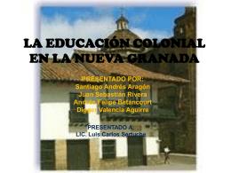 LA EDUCACIÓN COLONIAL EN LA NUEVA GRANADA