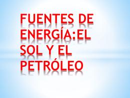 FUENTES DE ENERGÍA:EL SOL Y EL PETRÓLEO