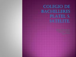COLEGIO DE BACHILLERES PLATEL 5, SATELITE.