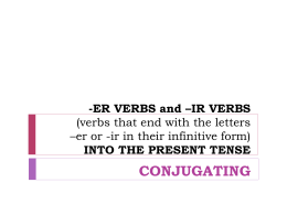 -ER VERBS and *IR VERBS (verbs that end with the letters *er or
