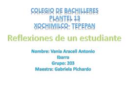 Reflexiones de un estudiante Nombre: Vania Araceli Antonio Ibarra