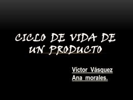 CICLO DE VIDA DE un PRODUCTO Víctor Vásquez Ana