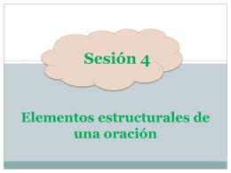 Sesión 4 Elementos estructurales de una oración