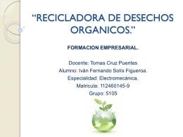 RECICLADORA DE DESECHOS ORGANICOS.